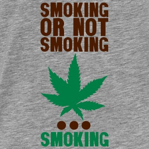 smoking or not smoking cannabis Tops - Männer Premium T-Shirt