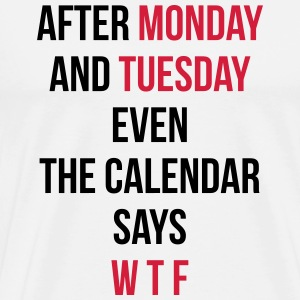 Monday, Tuesday, WTF Hoodies & Sweatshirts - Men's Premium T-Shirt