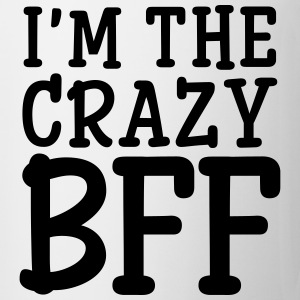 I'm The Crazy BFF (Part1) Pullover & Hoodies - Tasse