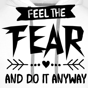 Feel The Fear And Do It Anyway T-Shirts - Men's Premium Hoodie