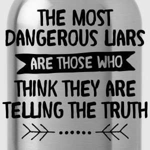The Most Dangerous Liars Are Those Who... T-Shirts - Water Bottle