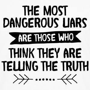 The Most Dangerous Liars Are Those Who... T-Shirts - Men's Premium Longsleeve Shirt