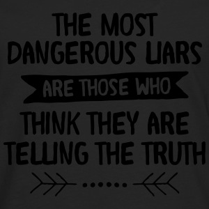 The Most Dangerous Liars Are Those Who... Sweat-shirts - T-shirt manches longues Premium Homme