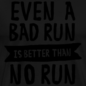 Even A Bad Run Is Better Than No Run Puserot - Miesten premium t-paita