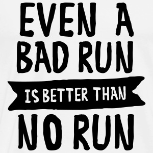 Even A Bad Run Is Better Than No Run Tröjor - Premium-T-shirt herr