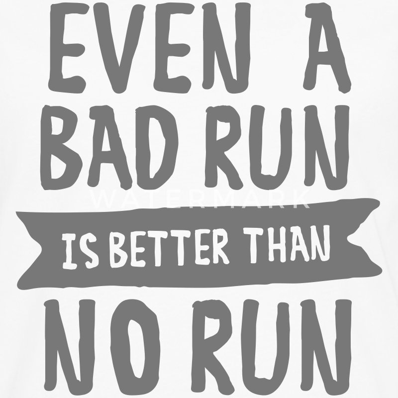 Even A Bad Run Is Better Than No Run Long sleeve shirts - Men's Premium Longsleeve Shirt