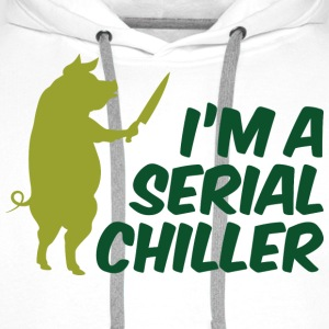 I m a Serial Chiller T-Shirts - Men's Premium Hoodie