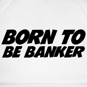 Born to be Banker Shirts - Baseballcap