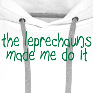 the leprechauns made me do it T-Shirts - Men's Premium Hoodie
