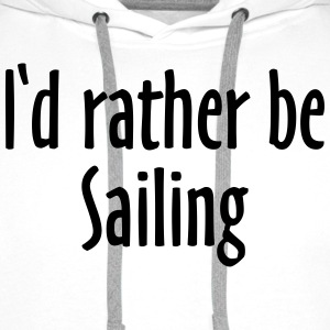 I'd rather be Sailing - Sail Design for Sailors ES Camisetas - Sudadera con capucha premium para hombre