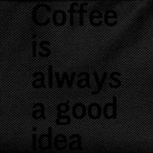 Coffee Is Always a Good Idea T-Shirts - Kids' Backpack