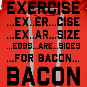 Exercise For Bacon T-Shirts - Men's Premium Hoodie
