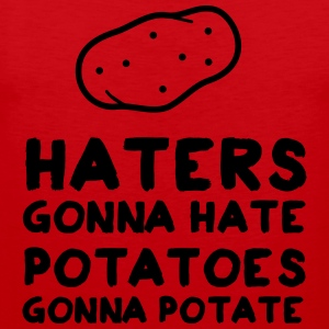 Haters Gonna Hate Potatoes Gonna Potate T-Shirts - Men's Premium Tank Top