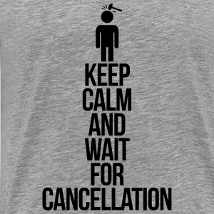 Keep calm and wait for cancellation Débardeurs - T-shirt Premium Homme