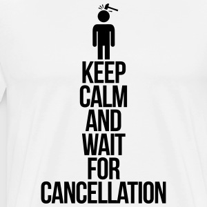 Keep calm and wait for cancellation Sweatshirts - Herre premium T-shirt