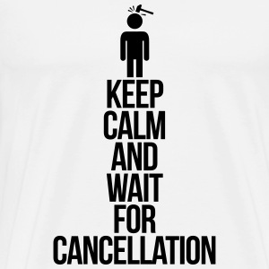 Keep calm and wait for cancellation Odzież sportowa - Koszulka męska Premium