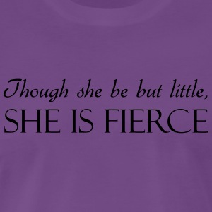 Though She Be But Little She Is Fierce Shirts - Men's Premium T-Shirt