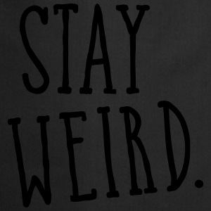 Stay Weird T-Shirts - Kochschürze
