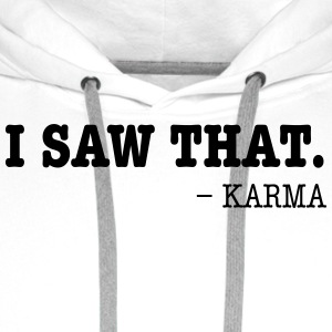 I Saw That - Karma T-Shirts - Männer Premium Hoodie