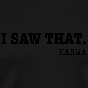 I Saw That - Karma Vêtements de sport - T-shirt Premium Homme