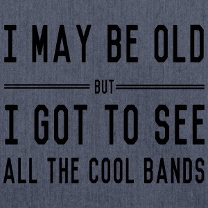 I May Be Old But I Got To See All the Cool Bands T-Shirts - Shoulder Bag made from recycled material