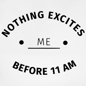 Nothing excites me before 11 am T-skjorter - Baseballcap