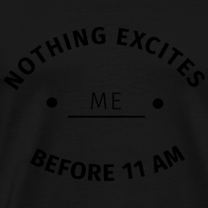 Nothing excites me before 11 am Pullover & Hoodies - Männer Premium T-Shirt