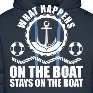 What happens on the boat... Stays on the boat  T-Shirts - Men's Premium Hoodie