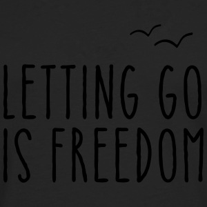 Letting Go Is Freedom T-Shirts - Men's Premium Longsleeve Shirt