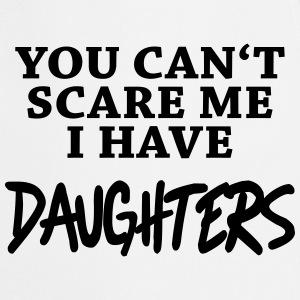 You can't scare me - I have daughters T-Shirts - Cooking Apron