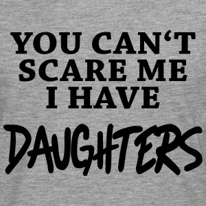 You can't scare me - I have daughters T-Shirts - Men's Premium Longsleeve Shirt