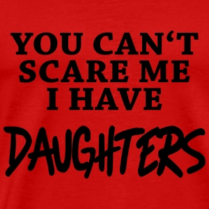 You can't scare me - I have daughters Long Sleeve Shirts - Men's Premium T-Shirt