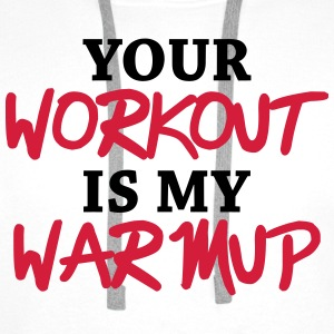 Your workout is my warmup T-Shirts - Men's Premium Hoodie