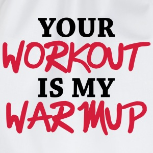 Your workout is my warmup T-Shirts - Turnbeutel