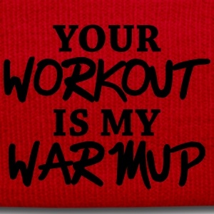 Your workout is my warmup T-Shirts - Winter Hat