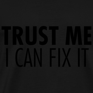 Trust Me I Can Fix It Toppar - Premium-T-shirt herr
