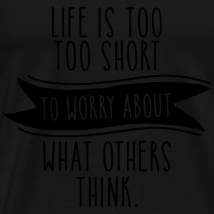 Life Is Too Short To Worry About What Others Think Canotte - Maglietta Premium da uomo