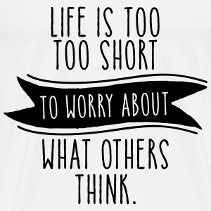Life Is Too Short To Worry About What Others Think Tröjor - Premium-T-shirt herr
