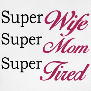 Super Mom Super Wife Super Tired - Baseball Cap