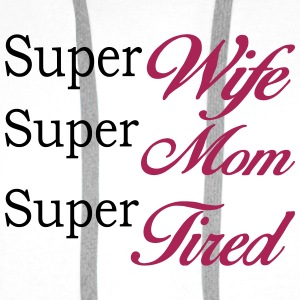 Weiß Super Mom Super Wife Super Tired  Sonstige - Männer Premium Hoodie