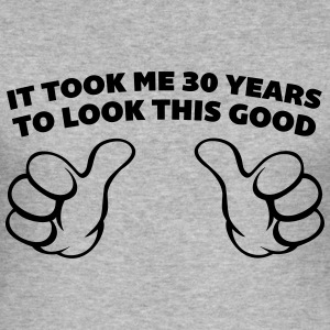 30 Years Look This Good  Sweat-shirts - Tee shirt près du corps Homme