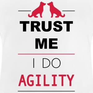 Trust me I do Agility T-shirts - Baby T-shirt