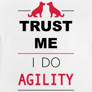 Trust me I do Agility Shirts - Baby T-Shirt