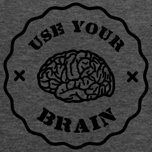Use Your Brain - Funny Statement / slogan T-Shirts - Women's Tank Top by Bella