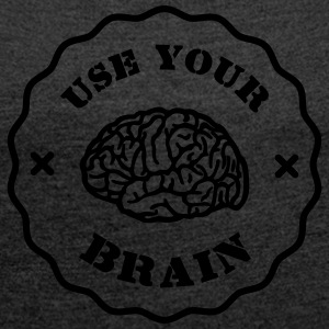 Use Your Brain - Lustiges Statement / Slogan Pullover & Hoodies - Frauen T-Shirt mit gerollten Ärmeln
