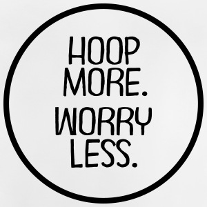 Hoop More. Worry Less. T-Shirts - Baby T-Shirt