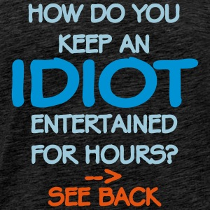 How Do You Keep An Idiot Entertained - front Hoodies & Sweatshirts - Men's Premium T-Shirt