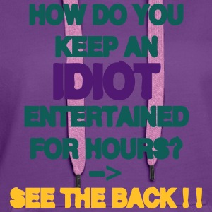 How Do You Keep An Idiot Entertained - back Tee shirts - Sweat-shirt à capuche Premium pour femmes