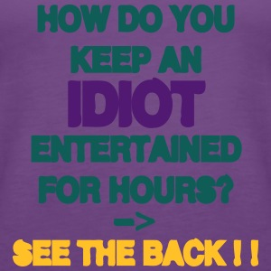 How Do You Keep An Idiot Entertained - back Tee shirts - Débardeur Premium Femme