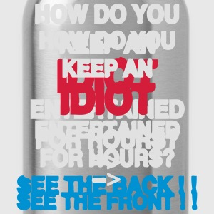 How Do You Keep An Idiot Entertained - front Sweatshirts - Drikkeflaske